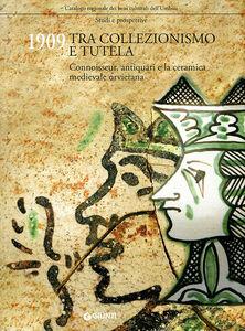 Libro 1909 tra collezionismo e tutela. Connoisseur, antiquari e la ceramica medievale orvietana