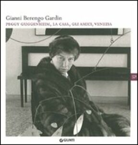 Libro Gianni Berengo Gardin. Peggy Guggenheim, la casa, gli amici, Venezia