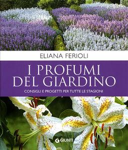 Libro I profumi del giardino. Consigli e progetti per tutte le stagioni Eliana Ferioli