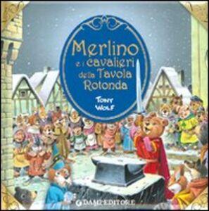 Libro Merlino e i cavalieri della tavola rotonda Tony Wolf