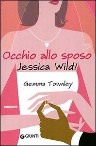Foto Cover di Occhio allo sposo, Jessica Wild!, Libro di Gemma Townley, edito da Giunti Editore