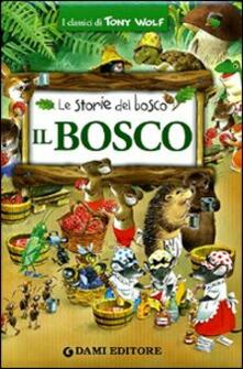 Writersfactory.it Il bosco. Le storie del bosco. Ediz. illustrata Image