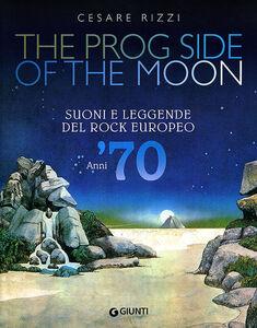 Libro The prog side of the moon. Suoni e leggende del rock europeo. Anni '70 Cesare Rizzi 0