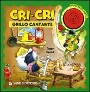 Libro Cri-Cri grillo cantante Tony Wolf , Silvia D'Achille 0