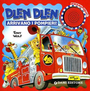 Foto Cover di Dlen dlen arrivano i pompieri!, Libro di Tony Wolf,Silvia D'Achille, edito da Dami Editore