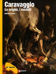 Libro Caravaggio. Le origini, i modelli. Ediz. illustrata Rodolfo Papa