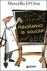 Foto Cover di Aboliamo la scuola, Libro di Marcello D'Orta, edito da Giunti Editore