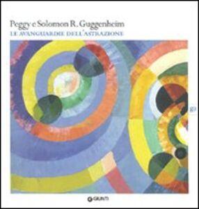 Libro Peggy e Solomon R. Guggenheim. Le avanguardie dell'astrazione. Catalogo della mostra (Vercelli, 20 febbraio-30 maggio 2010)