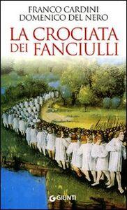 Foto Cover di La crociata dei fanciulli, Libro di Franco Cardini,Domenico Del Nero, edito da Giunti Editore