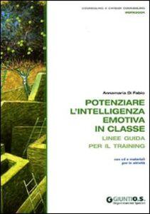 Libro Potenziare l'intelligenza emotiva in classe. Linee guida per il training. Con CD-ROM Anna M. Di Fabio