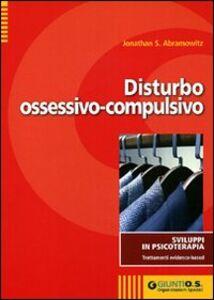 Foto Cover di Disturbo ossessivo-compulsivo, Libro di Jonathan S. Abramowitz, edito da Giunti Organizzazioni Speciali