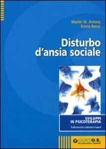 Libro Disturbo d'ansia sociale Martin M. Antony , Karen Rowa