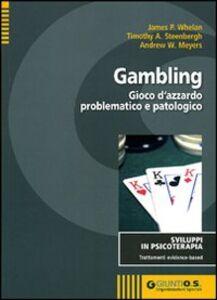 Libro Gambling. Gioco d'azzardo problematico e patologico James P. Whelan , Timothy A. Steenbergh , Andrew W. Meyers