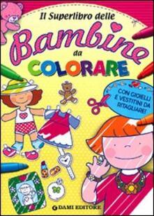 Nicocaradonna.it Il superlibro delle bambine da colorare. Ediz. illustrata Image