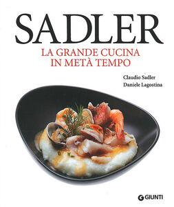 Foto Cover di La grande cucina in metà tempo, Libro di Claudio Sadler,Daniele Lagostina, edito da Giunti Editore