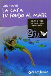 Libro La casa in fondo al mare Lucia Tumiati 0
