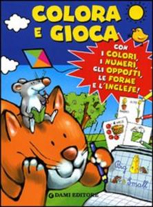 Libro Colora e gioca. Con i colori, i numeri, gli opposti, le forme e l'inglese Silvia D'Achille , Matt Wolf