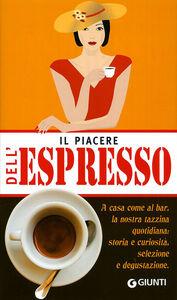 Foto Cover di Il piacere dell'espresso, Libro di  edito da Giunti Editore