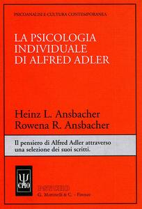 Libro La psicologia individuale di Alfred Adler. Il pensiero di Alfred Adler attraverso una selezione dei suoi scritti Heinz L. Ansbacher , Rowena R. Ansbacher