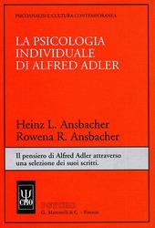 La psicologia individuale di Alfred Adler. Il pensiero di Alfred Adler attraverso una selezione dei suoi scritti