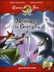 Libro Messaggio in bottiglia. Capitan Fox. Con adesivi Marco Innocenti , Simone Frasca 0