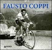 Fausto Coppi. «Un uomo solo al comando»