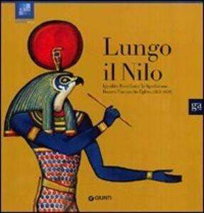 Foto Cover di Lungo il Nilo. Ippolito Rosellini e la spedizione franco-toscana in Egitto (1828-1829), Libro di  edito da Giunti Editore