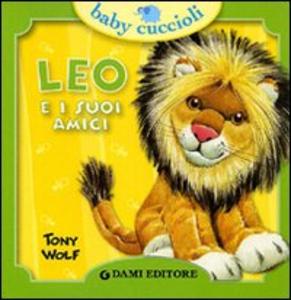 Libro Leo e i suoi amici Silvia D'Achille , Tony Wolf