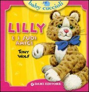 Foto Cover di Lilly e i suoi amici, Libro di Silvia D'Achille,Tony Wolf, edito da Dami Editore