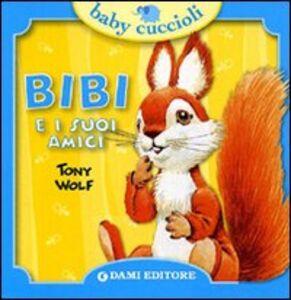 Libro Bibi e i suoi amici Silvia D'Achille , Tony Wolf