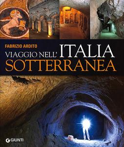 Libro Viaggio nell'Italia sotterranea Fabrizio Ardito