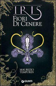 Libro Fiori di cenere. Iris Maurizio Temporin 0