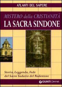 Libro La sacra Sindone: mistero della cristianità. Storia, leggenda, fede del sacro sudario del redentore