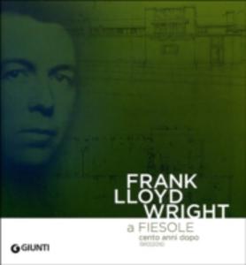 Libro Frank Lloyd Wright a Fiesole cento anni dopo 1910/2010. Dalle colline di Firenze al «colle splendente». Catalogo della mostra. Ediz. italiana e inglese