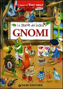 Libro Gnomi. Le storie del bosco. Ediz. illustrata Peter Holeinone , Tony Wolf 0