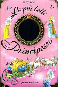 Foto Cover di Le più belle principesse, Libro di Anna Casalone,Tony Wolf, edito da Dami Editore