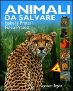 Libro Animali da salvare Isabella Pratesi , Fulco Pratesi