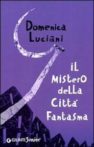 Foto Cover di Il mistero della città fantasma, Libro di Domenica Luciani, edito da Giunti Junior 0