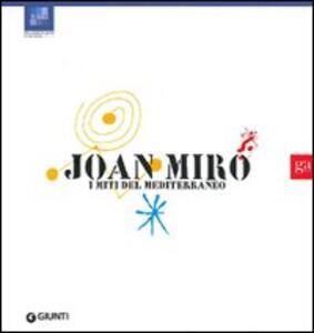 Joan Miró. I miti del Mediterraneo. Ediz. illustrata