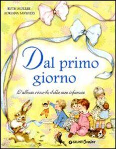Foto Cover di Dal primo giorno. L'album ricordo della mia infanzia, Libro di Ruth Muller,Adriana Saviozzi, edito da Giunti Junior