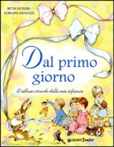 Libro Dal primo giorno. L'album ricordo della mia infanzia Ruth Muller , Adriana Saviozzi