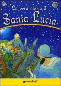 Libro La vera storia di santa Lucia Sergio Zuanetti , Gloria Scattolini 0