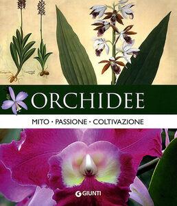Libro Orchidee. Mito, passione, coltivazione