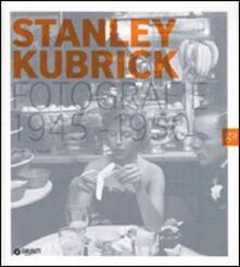 Stanley Kubrick. Fotografie 1945-1950. Un narratore della condizione umana. Catalogo della mostra (Milano, 16 aprile-4 luglio 2010) - copertina