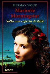 Foto Cover di Marjorie Morningstar. Sotto una coperta di stelle, Libro di Herman Wouk, edito da Giunti Editore