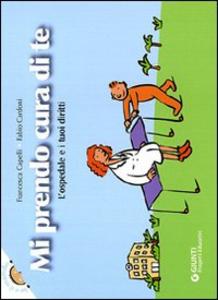 Libro Mi prendo cura di te. L'ospedale e i tuoi diritti Francesca Capelli , Fabio Cardoni