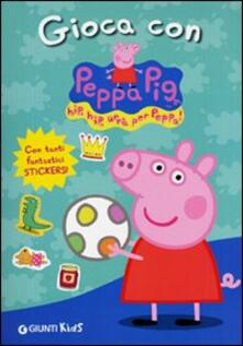 Librisulladiversita.it Gioca con Peppa Pig! Hip hip urrà per Peppa! Con adesivi. Ediz. illustrata Image
