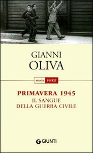 Libro Primavera 1945. Il sangue della guerra civile Gianni Oliva