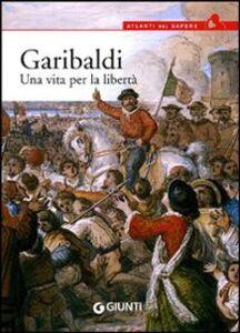 Foto Cover di Garibaldi. Una vita per la libertà, Libro di Antonella Grignola,Paolo Ceccoli, edito da Giunti Editore