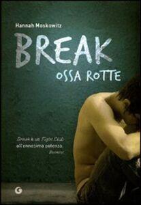 Foto Cover di Break. Ossa rotte, Libro di Hannah Moskowitz, edito da Giunti Editore 0